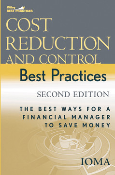 Cost Reduction and Control Best Practices: The Best Ways for a Financial Manager to Save Money, 2nd Edition