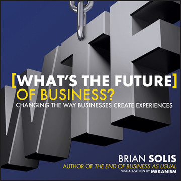 What's the Future of Business?: Changing the Way Businesses Create Experiences