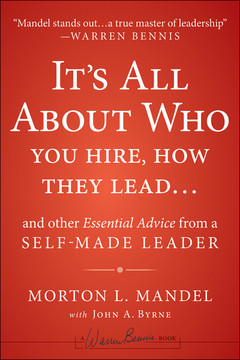 It's All About Who You Hire, How They Lead...and Other Essential Advice from a Self-Made Leader