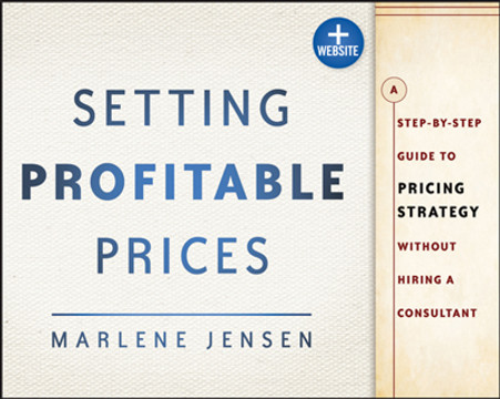 Setting Profitable Prices: A Step-by-Step Guide to Pricing Strategy--Without Hiring a Consultant, + Website
