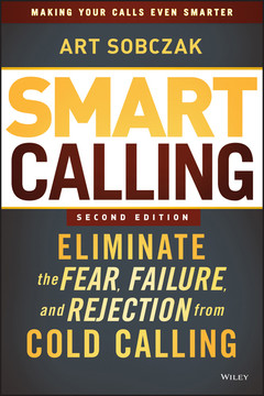 Smart Calling: Eliminate the Fear, Failure, and Rejection from Cold Calling, 2nd Edition