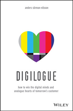 Digilogue: How to Win the Digital Minds and Analogue Hearts of Tomorrow's Customer