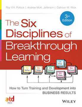The Six Disciplines of Breakthrough Learning: How to Turn Training and Development into Business Results, 3rd Edition