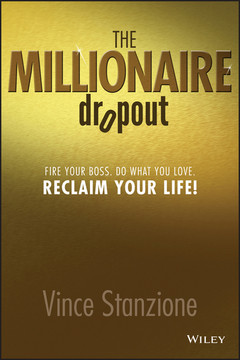 The Millionaire Dropout: Fire Your Boss. Do What You Love. Reclaim Your Life!