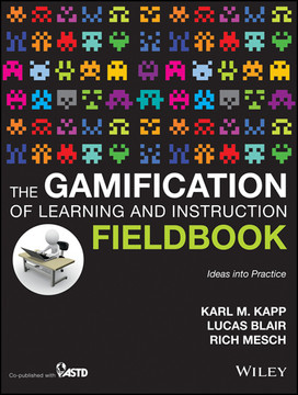 The Gamification of Learning and Instruction Fieldbook: Ideas into Practice