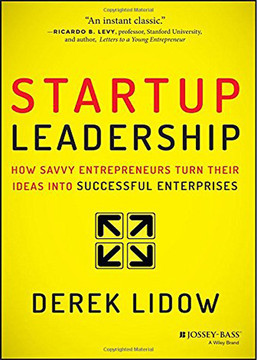 Startup Leadership: How Savvy Entrepreneurs Turn Their Ideas Into Successful Enterprises