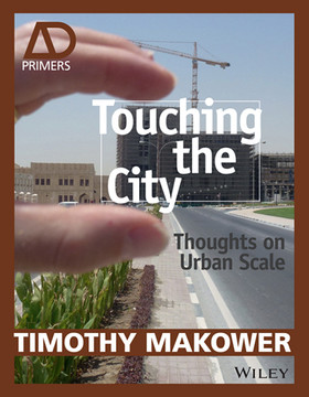 Touching the City: Thoughts on Urban Scale - AD Primer