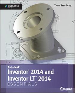 Autodesk Inventor 2014 and Inventor LT 2014 Essentials: Autodesk Official Press