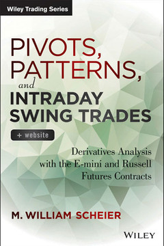 Pivots, Patterns, and Intraday Swing Trades: Derivatives Analysis with the E-mini and Russell Futures Contracts, + Website