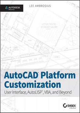 AutoCAD Platform Customization: User Interface, AutoLISP, VBA, and