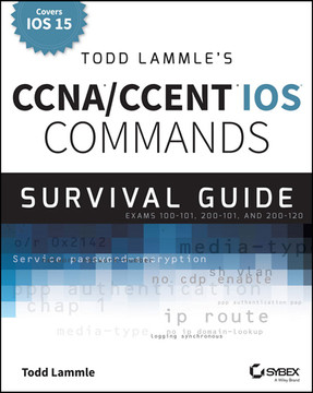 Todd Lammle's CCNA/CCENT IOS Commands Survival Guide: Exams 100-101, 200-101, and 200-120