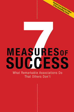 7 Measures of Success: What Remarkable Associations Do That Others Don't, Revised and Updated Edition