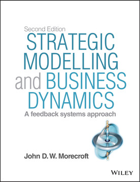 Strategic Modelling and Business Dynamics: A feedback systems approach, + Website, 2nd Edition