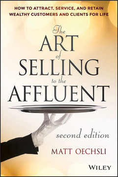 The Art of Selling to the Affluent: How to Attract, Service, and Retain Wealthy Customers and Clients for Life, 2nd Edition