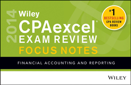 Wiley CPAexcel Exam Review 2014 Focus Notes: Financial Accounting and Reporting