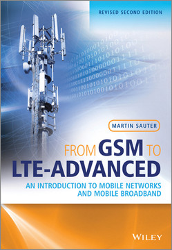 From GSM to LTE-Advanced: An Introduction to Mobile Networks and Mobile Broadband, Revised Second Edition