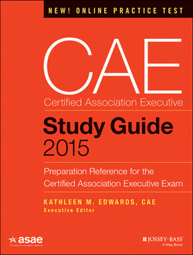 CAE Study Guide 2015: Preparation Reference for the Certified Association Executive Exam