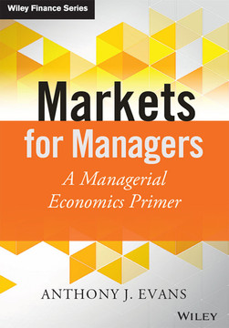 Markets for Managers: A Managerial Economics Primer
