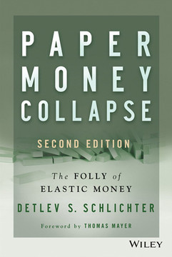 Paper Money Collapse: The Folly of Elastic Money, 2nd Edition