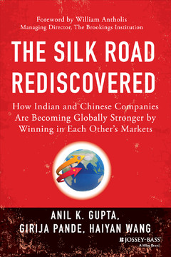The Silk Road Rediscovered: How Indian and Chinese Companies Are Becoming Globally Stronger by Winning in Each Other s Markets