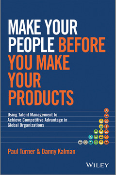 Make Your People Before You Make Your Products: Using Talent Management to Achieve Competitive Advantage in Global Organizations