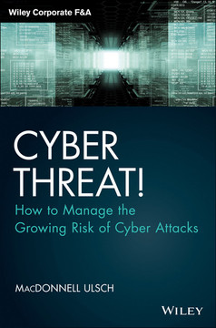 Cyber Threat!: How to Manage the Growing Risk of Cyber Attacks