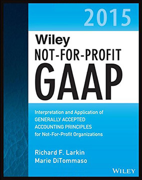 Wiley Not-for-Profit GAAP 2015: Interpretation and Application of Generally Accepted Accounting Principles