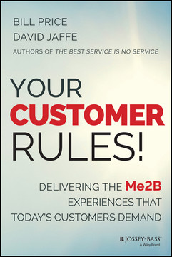 Your Customer Rules!: Delivering the Me2B Experiences That Today s Customers Demand
