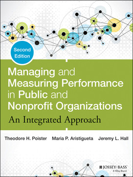 Managing and Measuring Performance in Public and Nonprofit Organizations: An Integrated Approach, 2nd Edition