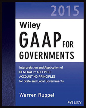 Wiley GAAP for Governments 2015: Interpretation and Application of Generally Accepted Accounting Principles for State and Local Governments