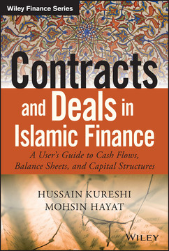 Contracts and Deals in Islamic Finance: A User s Guide to Cash Flows, Balance Sheets, and Capital Structures