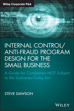 Internal Control/Anti-Fraud Program Design for the Small Business: A Guide for Companies NOT Subject to the Sarbanes-Oxley Act