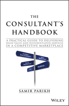 The Consultant's Handbook: A Practical Guide to Delivering High-value and Differentiated Services in a Competitive Marketplace