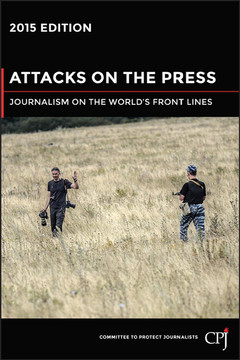 Attacks on the Press: Journalism on the World's Front Lines, 2015 Edition