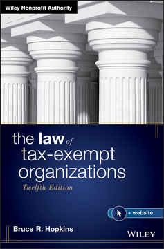 The Law of Tax-Exempt Organizations, 12th Edition [Book]