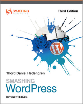 Smashing WordPress: Beyond the Blog, 3rd Edition