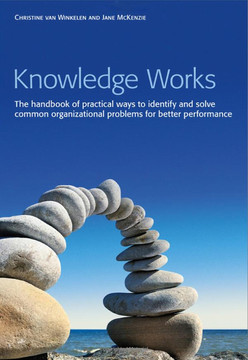 Knowledge Works: The Handbook of Practical Ways to Identify and Solve Common Organizational Problems for Better Performance