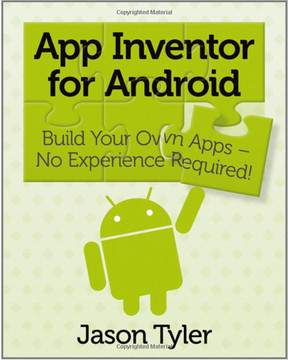App Inventor for Android: Build Your Own Apps — No Experience Required!