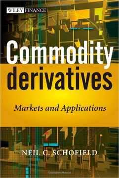 Commodity Derivatives: Markets and Applications