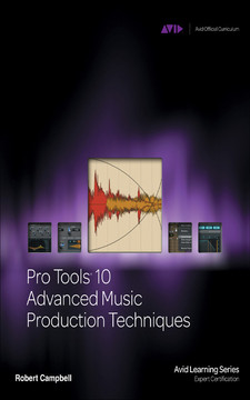 Pro Tools® 10 Advanced Music Production Techniques