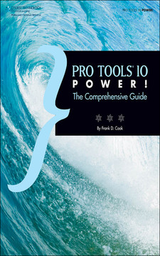 Pro Tools® 10 Power!: The Comprehensive Guide
