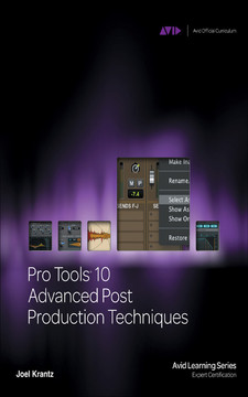 Pro Tools® 10 Advanced Post Production Techniques