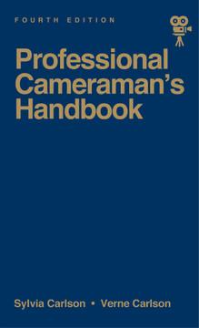 Professional Cameraman's Handbook, The, 4th Edition