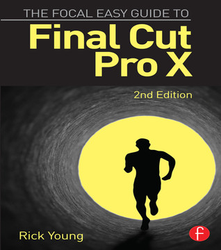 The Focal Easy Guide to Final Cut Pro X, 2nd Edition