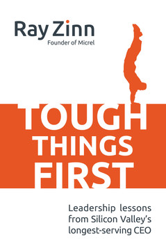 Tough Things First: Leadership Lessons from Silicon Valley's Longest Serving CEO