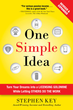 One Simple Idea, Revised and Expanded Edition: Turn Your Dreams into a Licensing Goldmine While Letting Others Do the Work, 2nd Edition