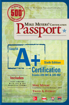 Mike Meyers' CompTIA A+ Certification Passport, Sixth Edition (Exams 220-901 & 220-902), 6th Edition