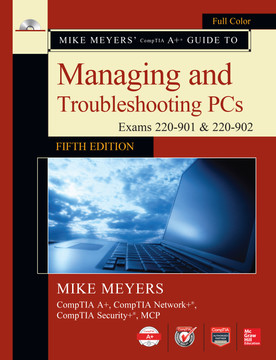 Mike Meyers' CompTIA A+ Guide to Managing and Troubleshooting PCs, Fifth Edition (Exams 220-901 & 220-902), 5th Edition