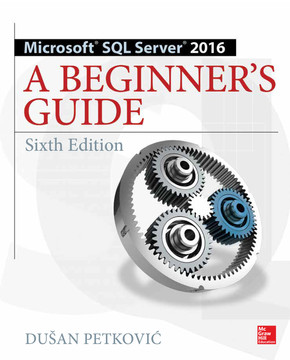 Microsoft SQL Server 2016: A Beginner's Guide, Sixth Edition, 6th Edition