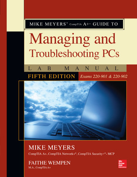 Mike Meyers' CompTIA A+ Guide to Managing and Troubleshooting PCs Lab Manual, Fifth Edition (Exams 220-901 & 220-902), 5th Edition